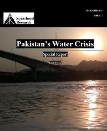 Spearhead Special Report: Pakistan's Water Crisis